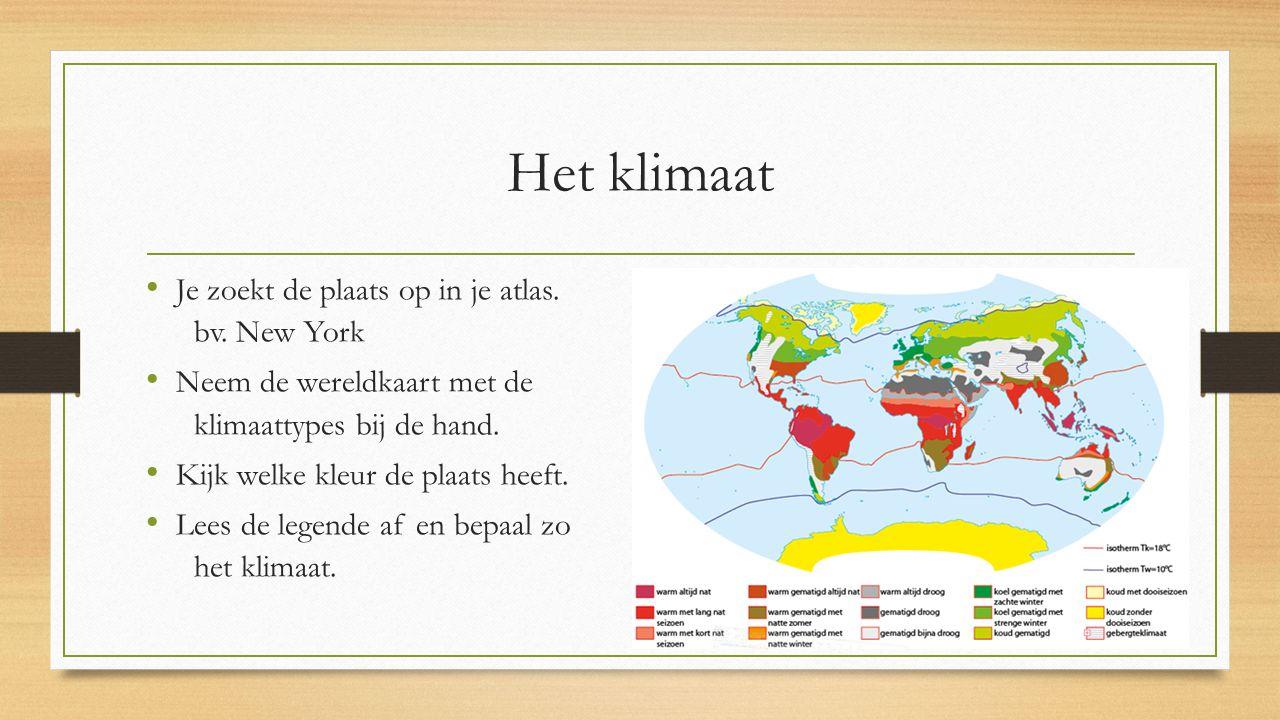 Het klimaat Je zoekt de plaats op in je atlas. bv. New York Neem de wereldkaart met de klimaattypes bij de hand. Kijk welke kleur de plaats heeft. Lee