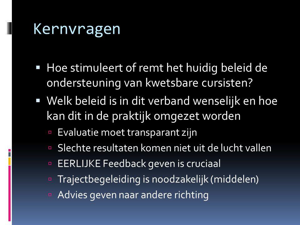 Kernvragen  Hoe stimuleert of remt het huidig beleid de ondersteuning van kwetsbare cursisten?  Welk beleid is in dit verband wenselijk en hoe kan d