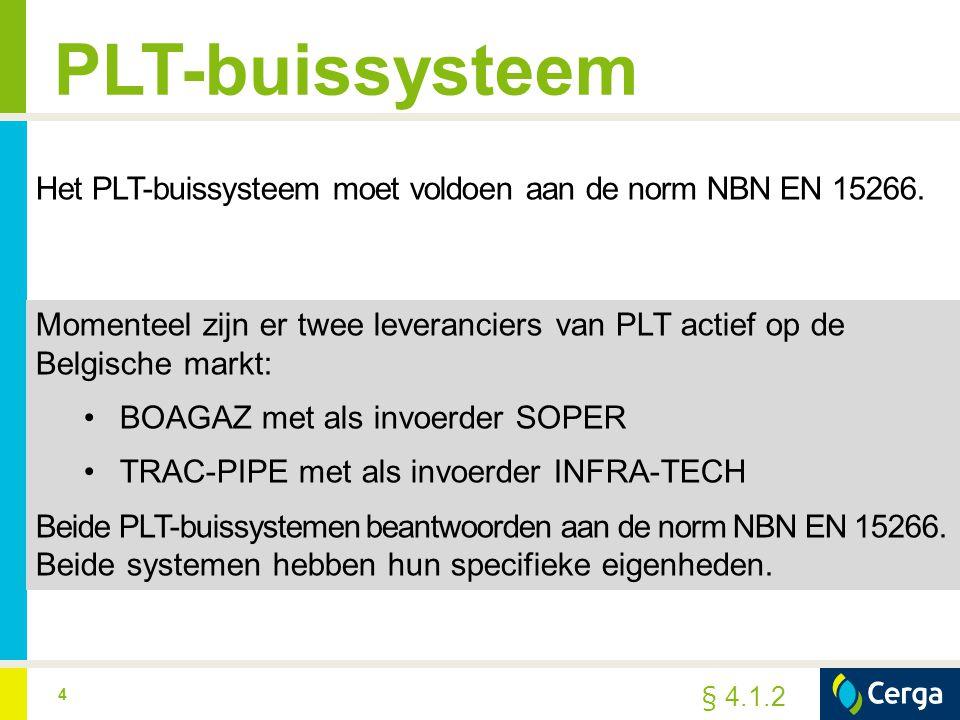 4 PLT-buissysteem Momenteel zijn er twee leveranciers van PLT actief op de Belgische markt: BOAGAZ met als invoerder SOPER TRAC-PIPE met als invoerder