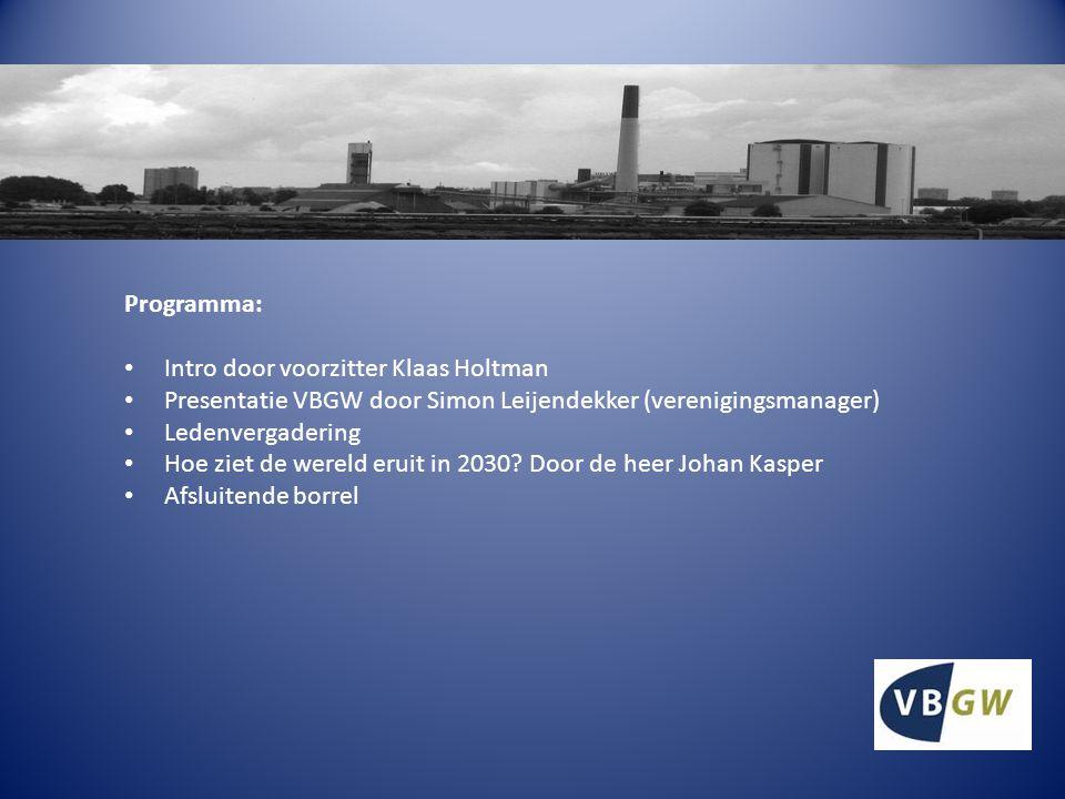 Programma: Intro door voorzitter Klaas Holtman Presentatie VBGW door Simon Leijendekker (verenigingsmanager) Ledenvergadering Hoe ziet de wereld eruit in 2030.
