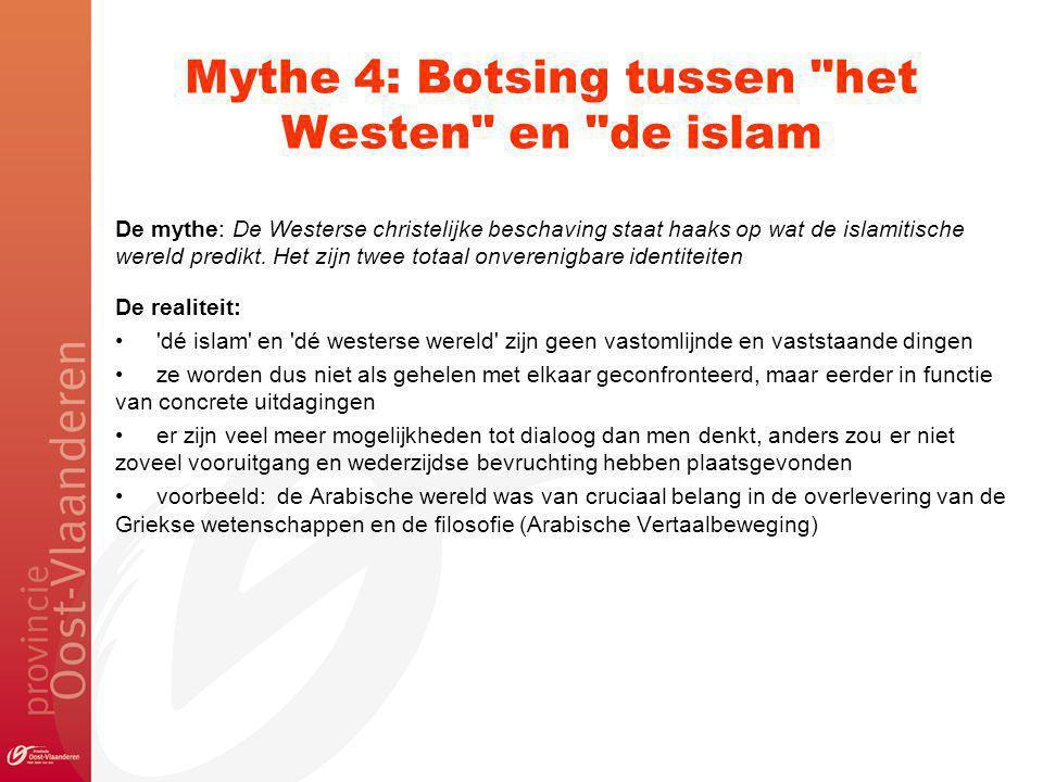 Mythe 4: Botsing tussen het Westen en de islam De mythe: De Westerse christelijke beschaving staat haaks op wat de islamitische wereld predikt.