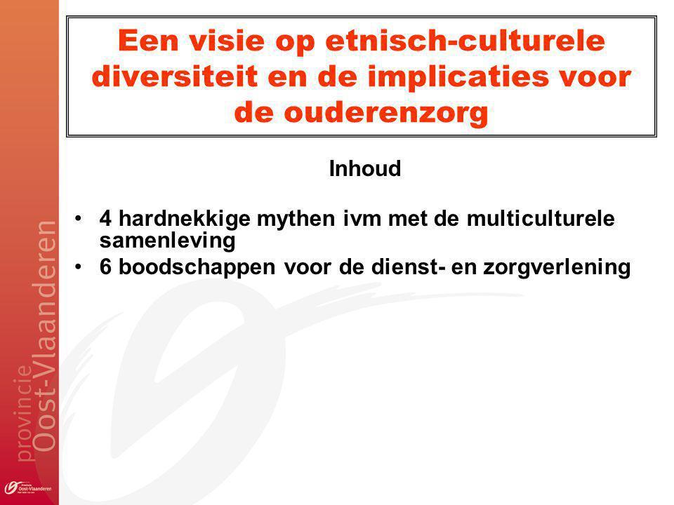 Inhoud 4 hardnekkige mythen ivm met de multiculturele samenleving 6 boodschappen voor de dienst- en zorgverlening Een visie op etnisch-culturele diversiteit en de implicaties voor de ouderenzorg