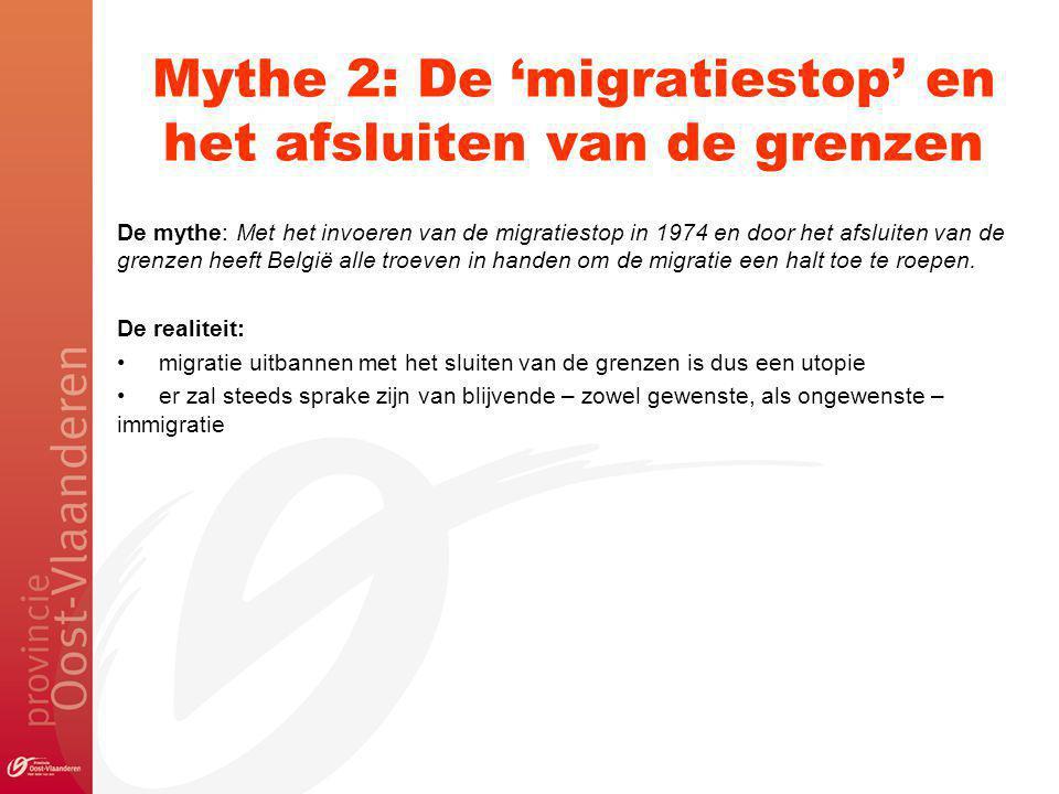 Mythe 2: De 'migratiestop' en het afsluiten van de grenzen De mythe: Met het invoeren van de migratiestop in 1974 en door het afsluiten van de grenzen heeft België alle troeven in handen om de migratie een halt toe te roepen.