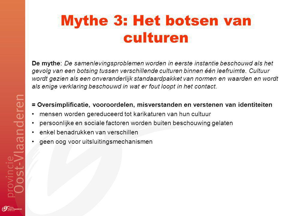 Mythe 3: Het botsen van culturen De mythe: De samenlevingsproblemen worden in eerste instantie beschouwd als het gevolg van een botsing tussen verschillende culturen binnen één leefruimte.