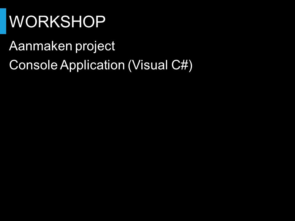WORKSHOP Aanmaken project Console Application (Visual C#)