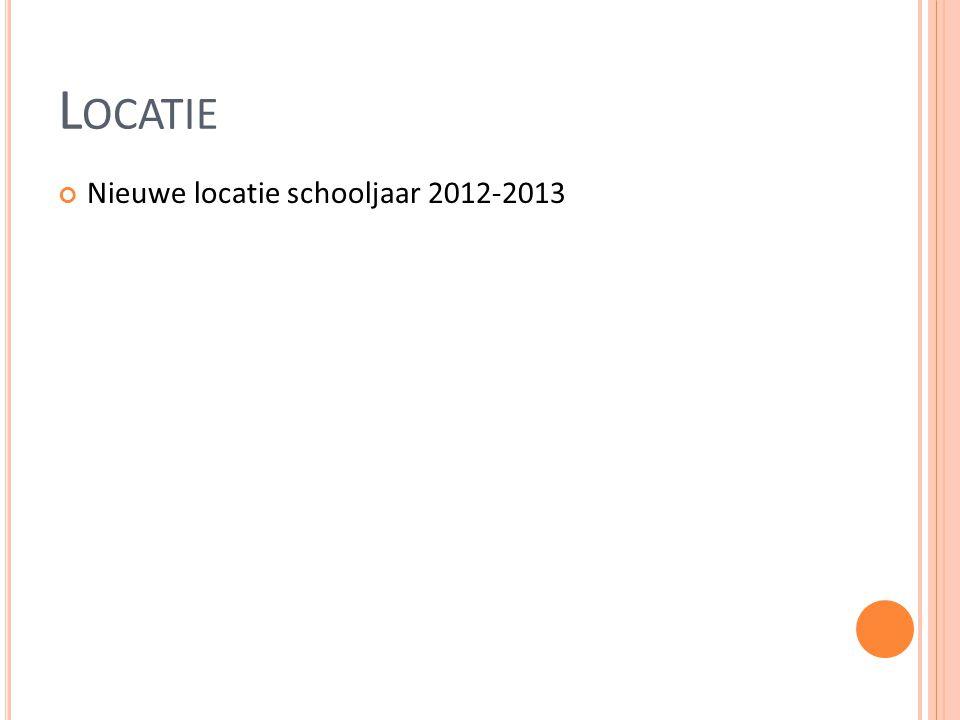 L OCATIE Nieuwe locatie schooljaar 2012-2013