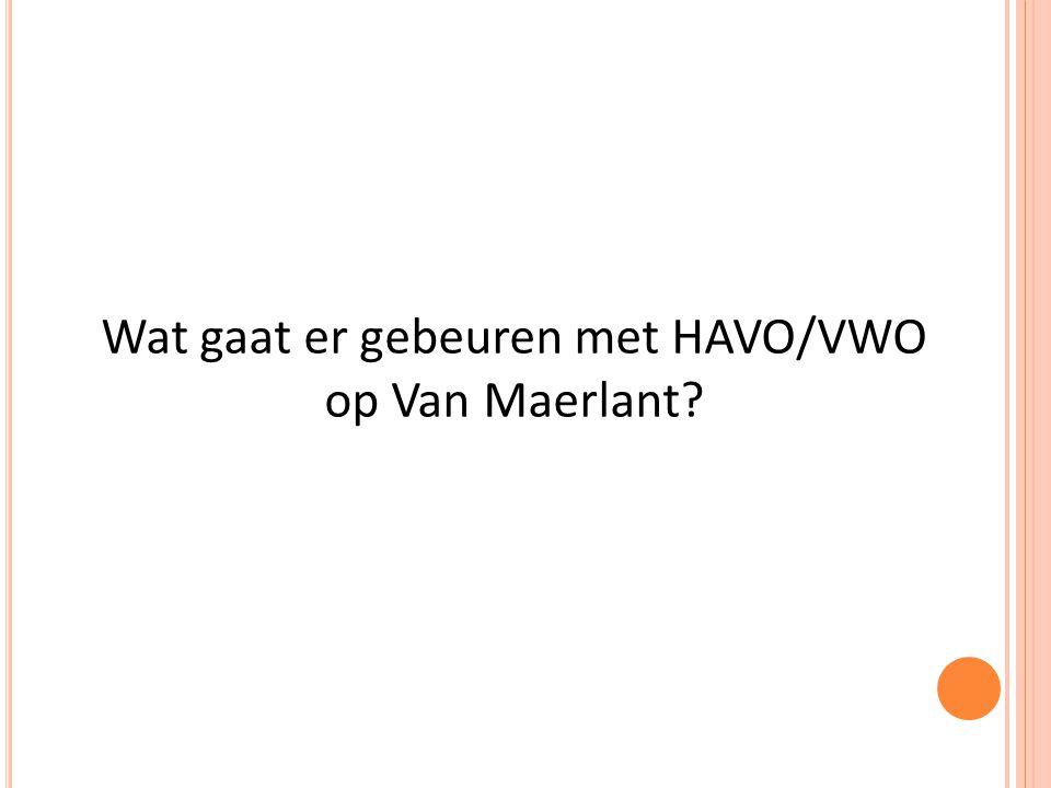 Wat gaat er gebeuren met HAVO/VWO op Van Maerlant?