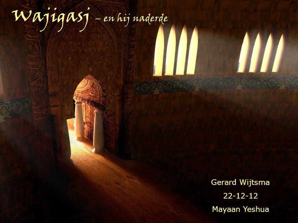 Wajigasj – en hij naderde Gerard Wijtsma 22-12-12 Mayaan Yeshua