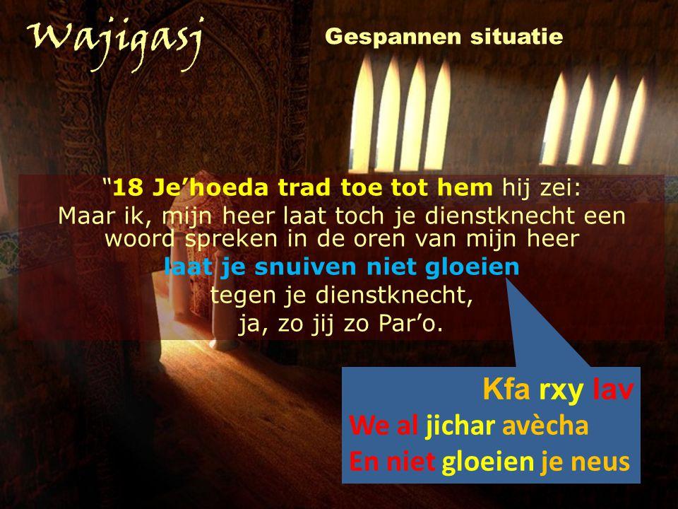 """""""18 Je'hoeda trad toe tot hem hij zei: Maar ik, mijn heer laat toch je dienstknecht een woord spreken in de oren van mijn heer laat je snuiven niet gl"""