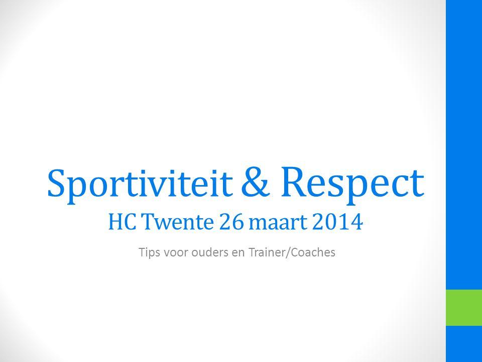 Sportiviteit & Respect HC Twente 26 maart 2014 Tips voor ouders en Trainer/Coaches