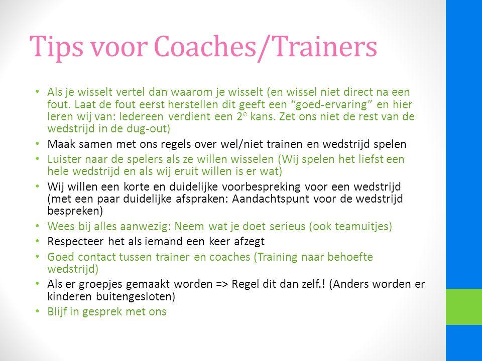 Tips voor Coaches/Trainers Als je wisselt vertel dan waarom je wisselt (en wissel niet direct na een fout.