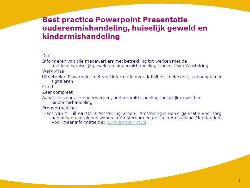 Best practice Powerpoint Presentatie ouderenmishandeling, huiselijk geweld en kindermishandeling Doel: Informeren van alle medewerkers met betrekking