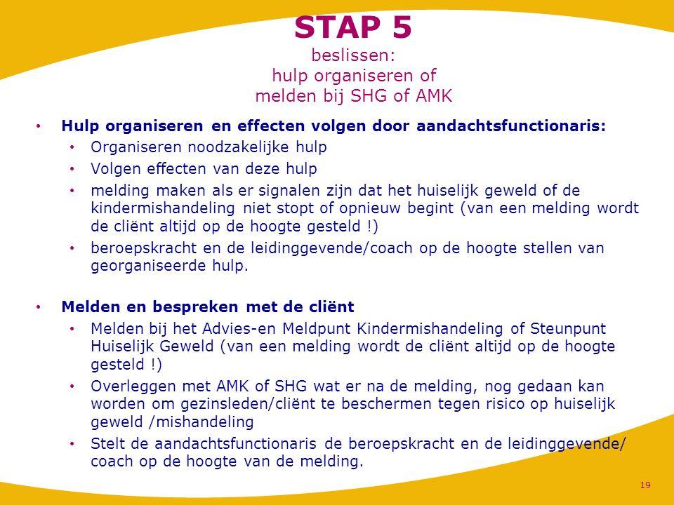 STAP 5 beslissen: hulp organiseren of melden bij SHG of AMK Hulp organiseren en effecten volgen door aandachtsfunctionaris: Organiseren noodzakelijke