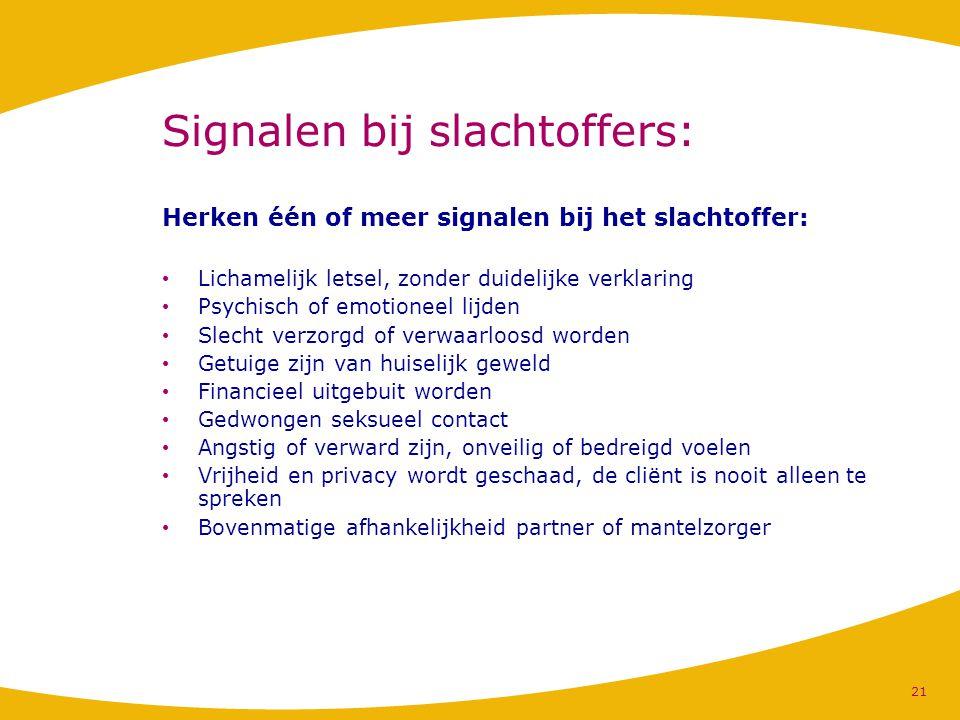 Signalen bij slachtoffers: Herken één of meer signalen bij het slachtoffer: Lichamelijk letsel, zonder duidelijke verklaring Psychisch of emotioneel l