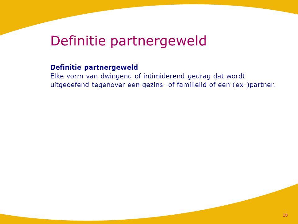 Definitie partnergeweld Elke vorm van dwingend of intimiderend gedrag dat wordt uitgeoefend tegenover een gezins- of familielid of een (ex-)partner. 2