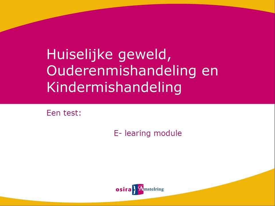 Huiselijke geweld, Ouderenmishandeling en Kindermishandeling Een test: E- learing module