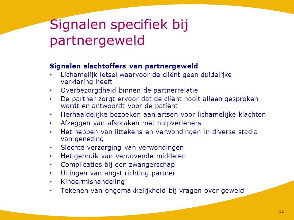 Signalen specifiek bij partnergeweld Signalen slachtoffers van partnergeweld Lichamelijk letsel waarvoor de cliënt geen duidelijke verklaring heeft Ov