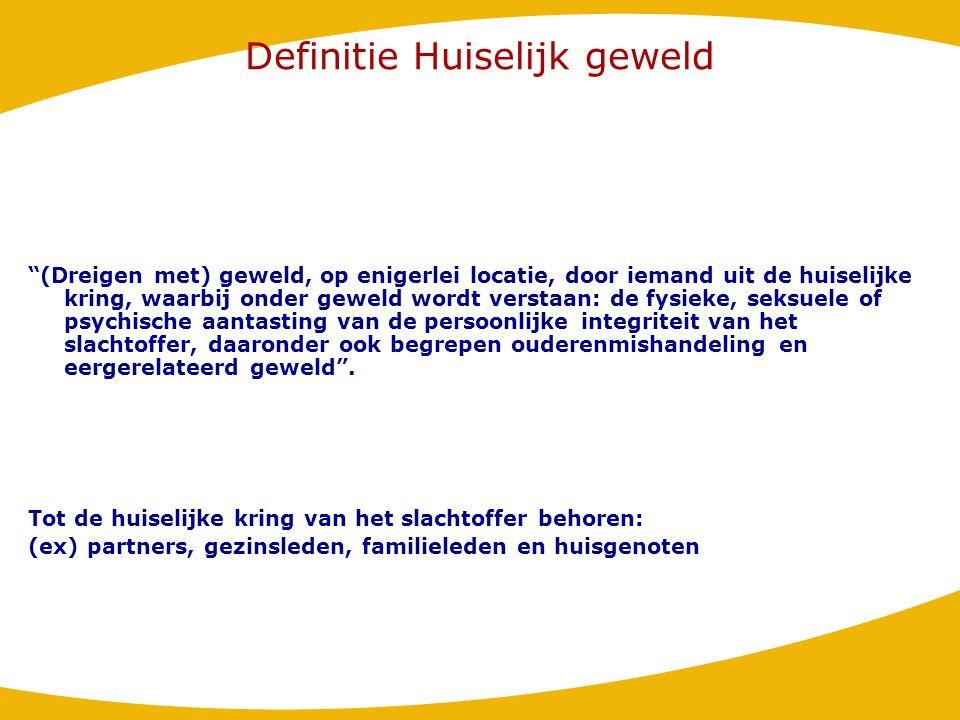"""Definitie Huiselijk geweld """"(Dreigen met) geweld, op enigerlei locatie, door iemand uit de huiselijke kring, waarbij onder geweld wordt verstaan: de f"""