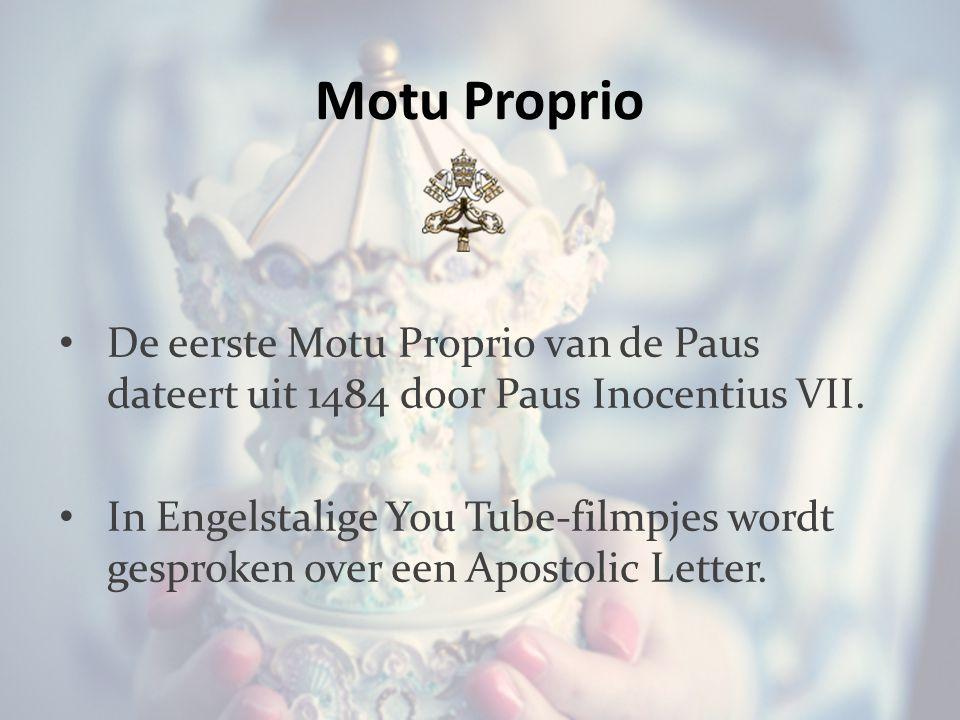 Motu Proprio De eerste Motu Proprio van de Paus dateert uit 1484 door Paus Inocentius VII.