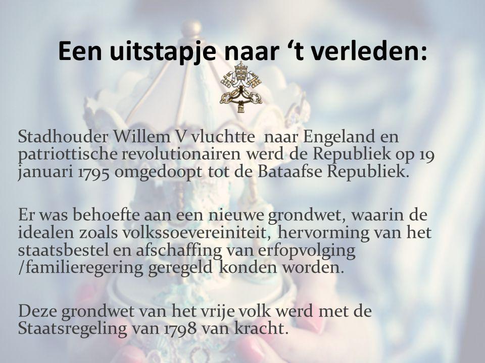 Een uitstapje naar 't verleden: Stadhouder Willem V vluchtte naar Engeland en patriottische revolutionairen werd de Republiek op 19 januari 1795 omgedoopt tot de Bataafse Republiek.