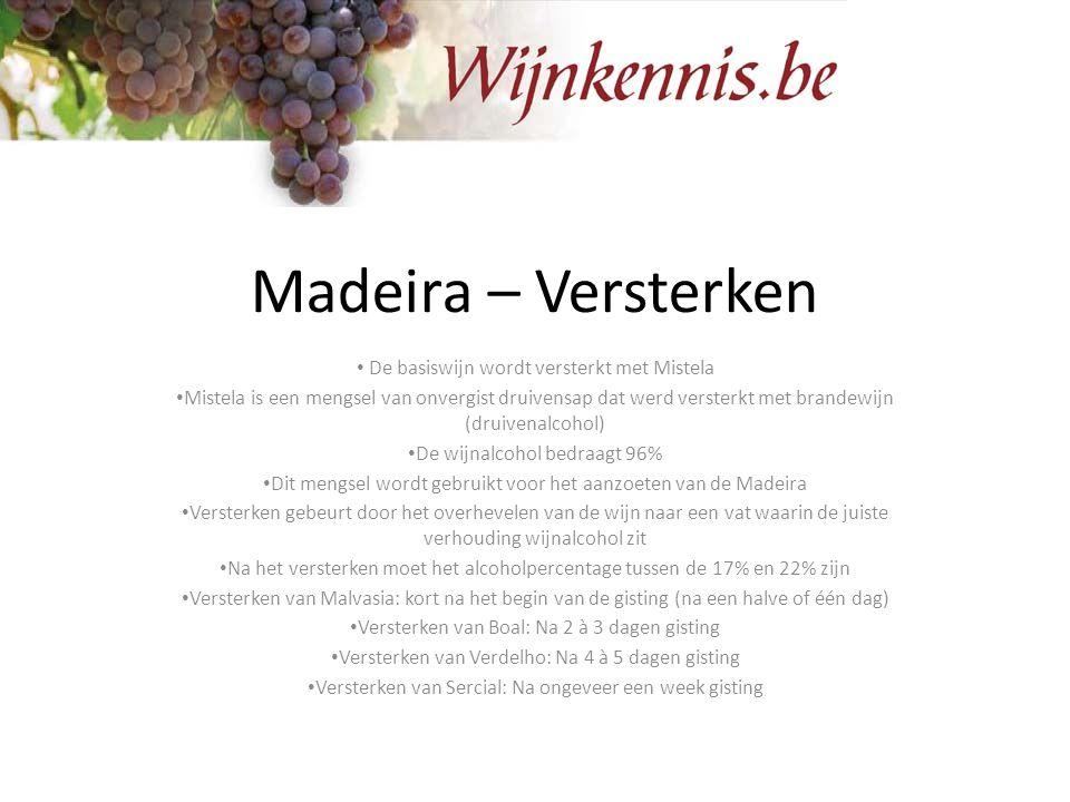 Madeira – Versterken De basiswijn wordt versterkt met Mistela Mistela is een mengsel van onvergist druivensap dat werd versterkt met brandewijn (druiv