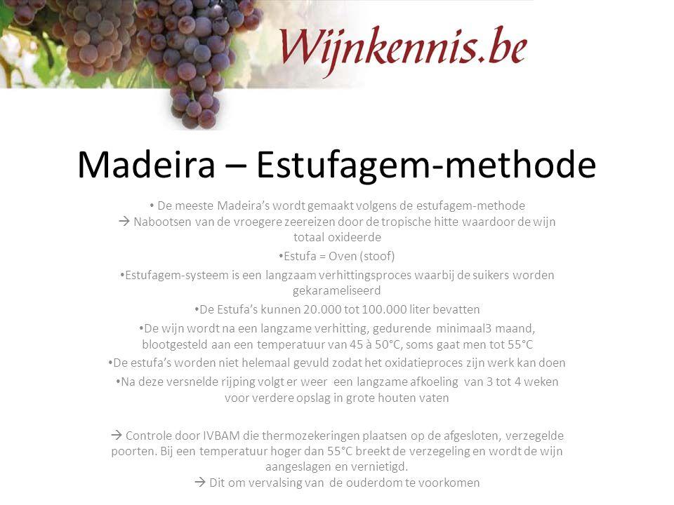 Madeira – Estufagem-methode De meeste Madeira's wordt gemaakt volgens de estufagem-methode  Nabootsen van de vroegere zeereizen door de tropische hit