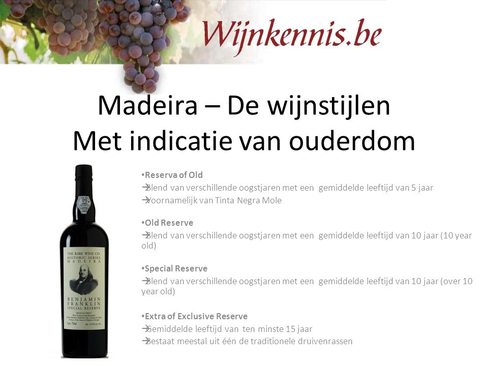Madeira – De wijnstijlen Met indicatie van ouderdom Reserva of Old  Blend van verschillende oogstjaren met een gemiddelde leeftijd van 5 jaar  Voorn