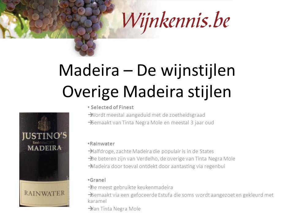 Madeira – De wijnstijlen Overige Madeira stijlen Selected of Finest  Wordt meestal aangeduid met de zoetheidsgraad  Gemaakt van Tinta Negra Mole en
