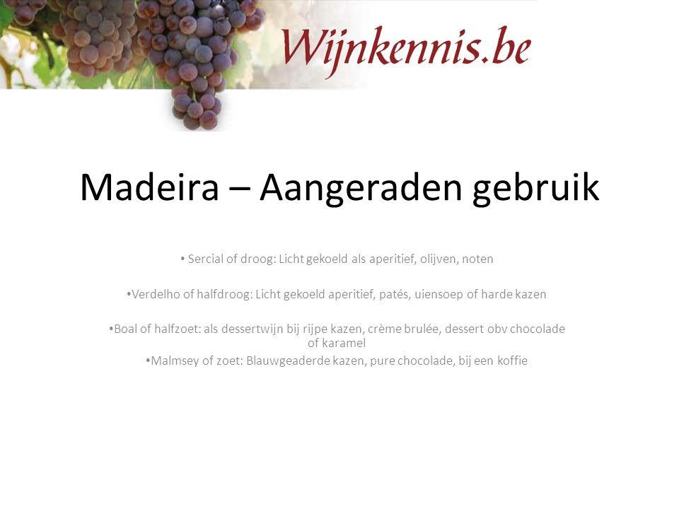 Madeira – Aangeraden gebruik Sercial of droog: Licht gekoeld als aperitief, olijven, noten Verdelho of halfdroog: Licht gekoeld aperitief, patés, uien