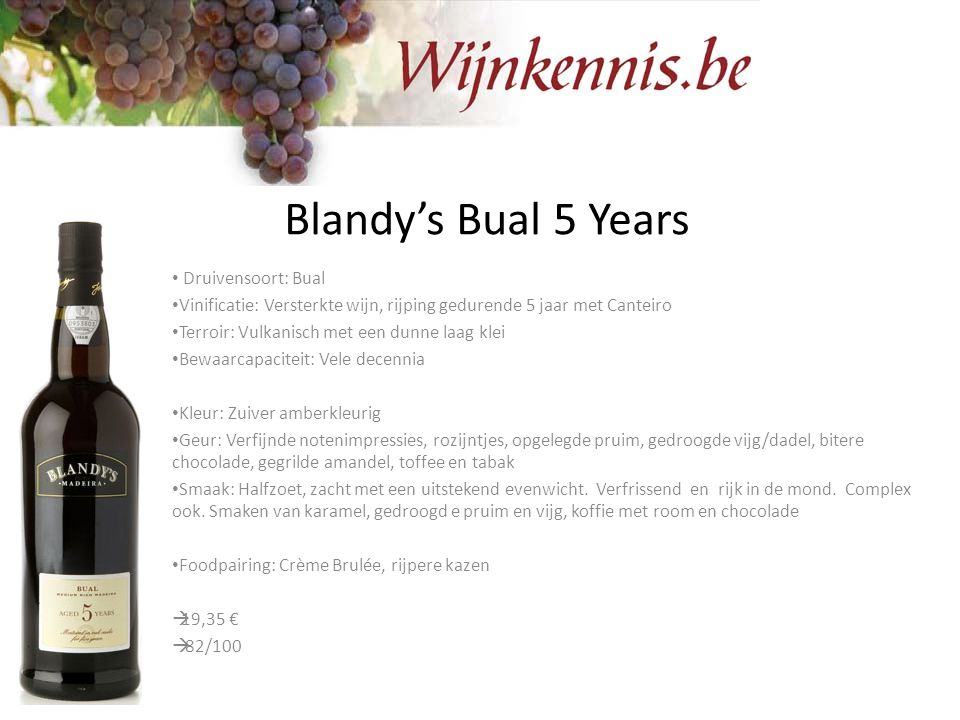 Blandy's Bual 5 Years Druivensoort: Bual Vinificatie: Versterkte wijn, rijping gedurende 5 jaar met Canteiro Terroir: Vulkanisch met een dunne laag kl