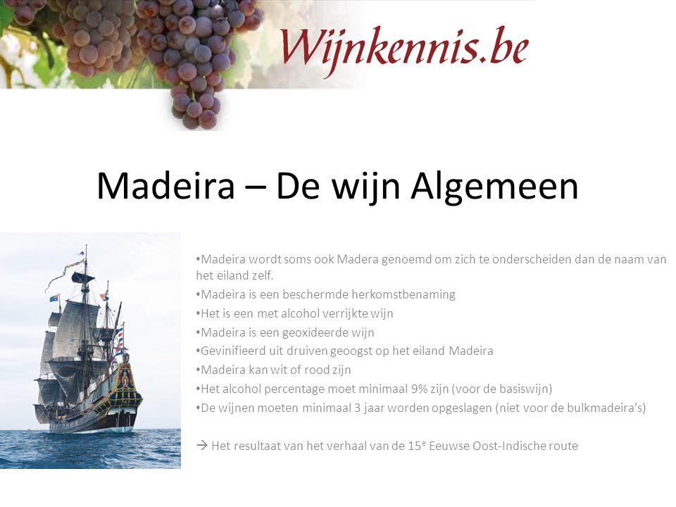 Madeira – De wijn Algemeen Madeira wordt soms ook Madera genoemd om zich te onderscheiden dan de naam van het eiland zelf. Madeira is een beschermde h