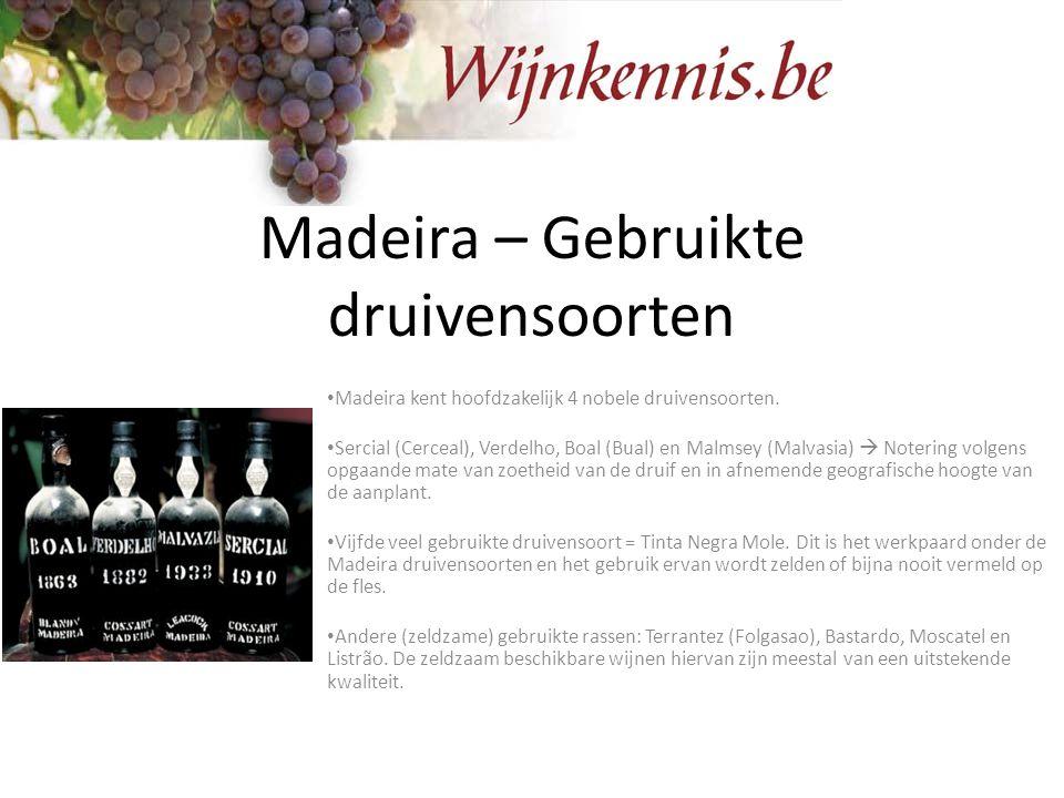 Madeira – Gebruikte druivensoorten Madeira kent hoofdzakelijk 4 nobele druivensoorten. Sercial (Cerceal), Verdelho, Boal (Bual) en Malmsey (Malvasia)