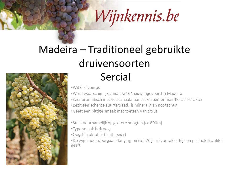 Madeira – Traditioneel gebruikte druivensoorten Sercial Wit druivenras Werd waarschijnlijk vanaf de 16 e eeuw ingevoerd in Madeira Zeer aromatisch met