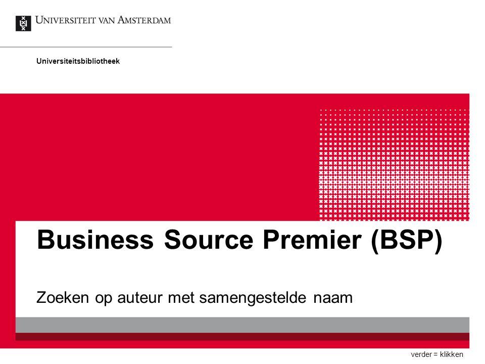 Business Source Premier (BSP) Zoeken op auteur met samengestelde naam Universiteitsbibliotheek verder = klikken