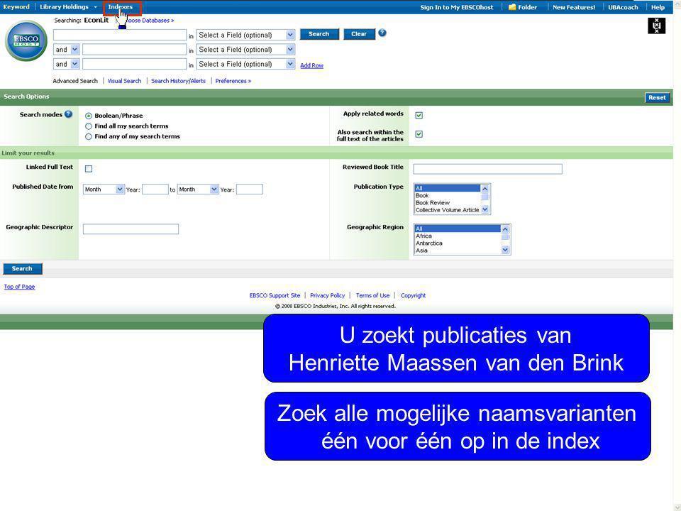 U zoekt publicaties van Henriette Maassen van den Brink Zoek alle mogelijke naamsvarianten één voor één op in de index