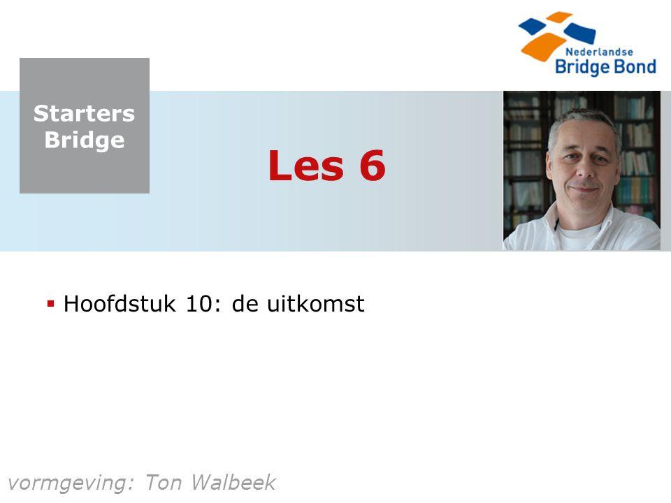 Starters Bridge vormgeving: Ton Walbeek Les 6  Hoofdstuk 10: de uitkomst