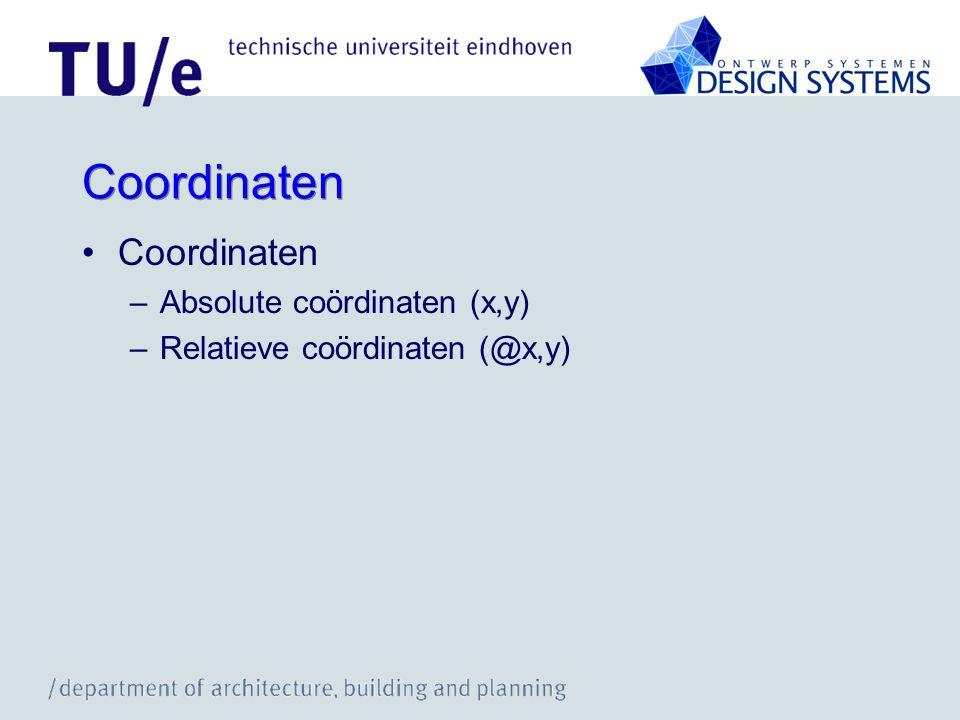 Coordinaten –Absolute coördinaten (x,y) –Relatieve coördinaten (@x,y)
