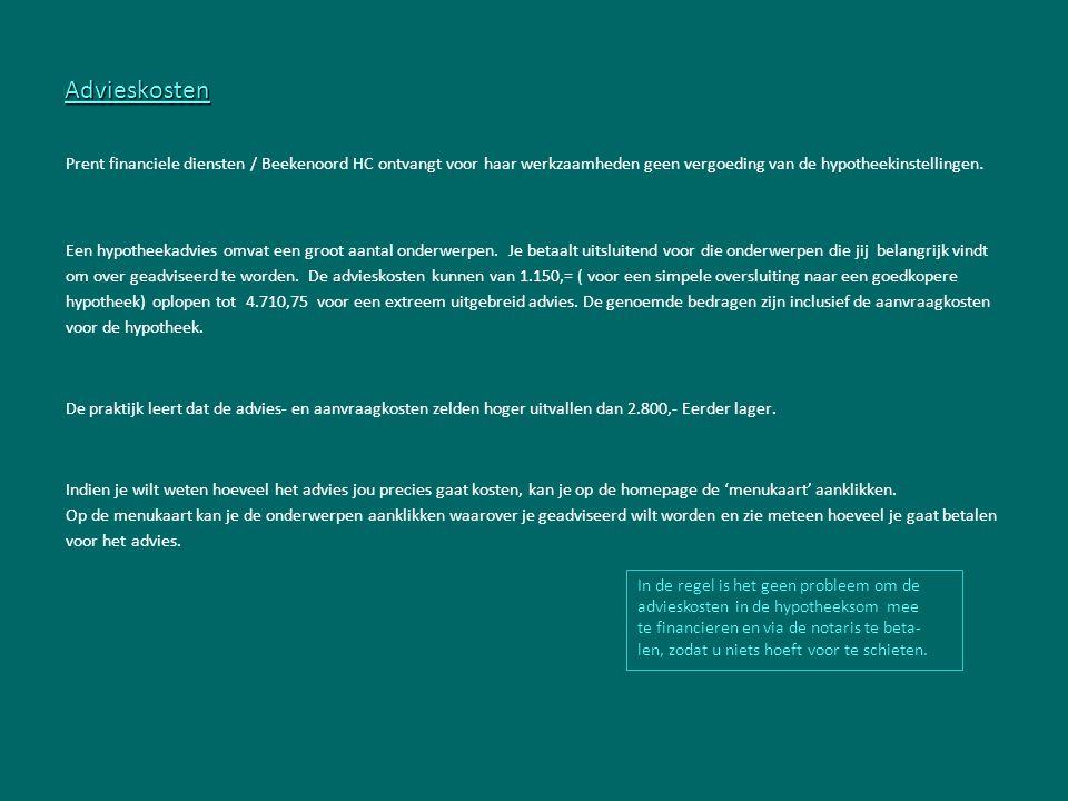 Advieskosten Prent financiele diensten / Beekenoord HC ontvangt voor haar werkzaamheden geen vergoeding van de hypotheekinstellingen.