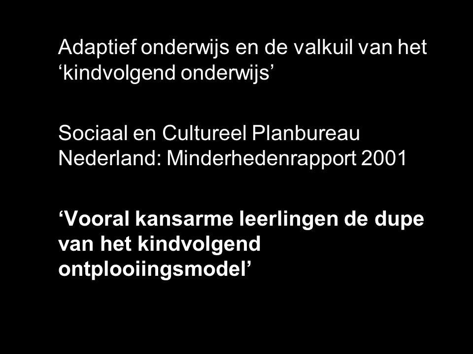 Adaptief onderwijs en de valkuil van het 'kindvolgend onderwijs' Sociaal en Cultureel Planbureau Nederland: Minderhedenrapport 2001 'Vooral kansarme l