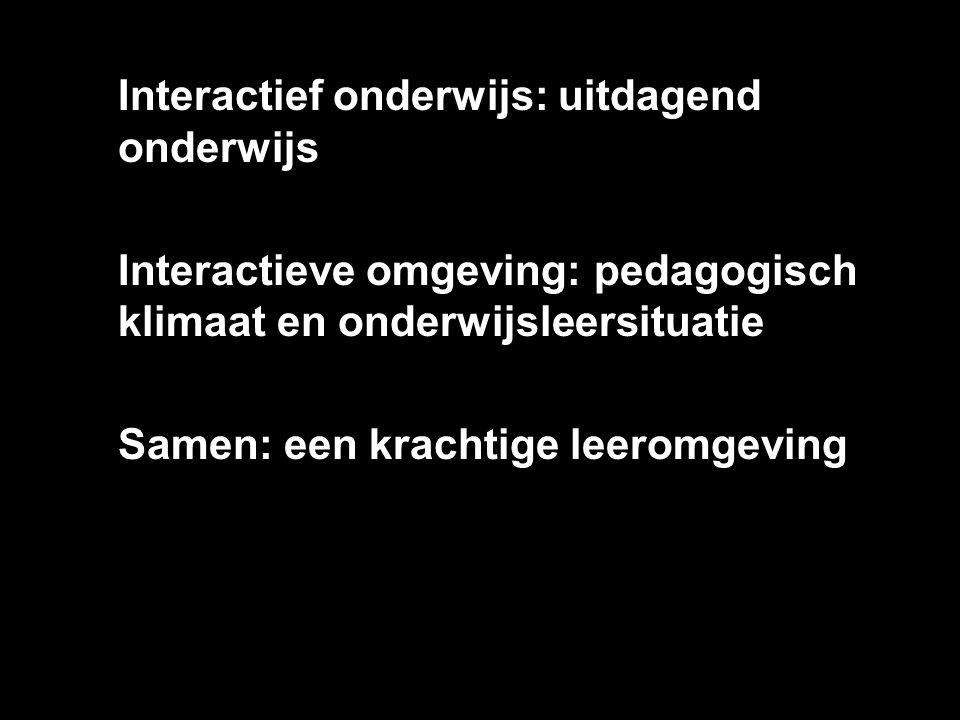 Interactief onderwijs: uitdagend onderwijs Interactieve omgeving: pedagogisch klimaat en onderwijsleersituatie Samen: een krachtige leeromgeving