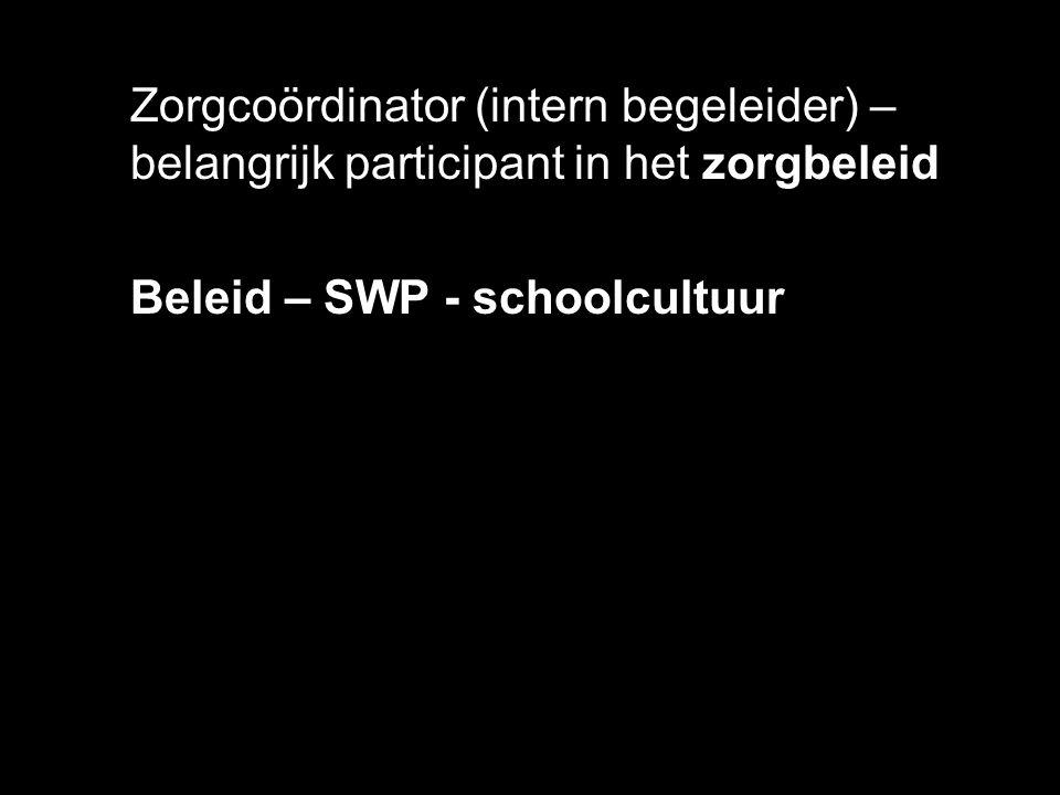 Zorgcoördinator (intern begeleider) – belangrijk participant in het zorgbeleid Beleid – SWP - schoolcultuur