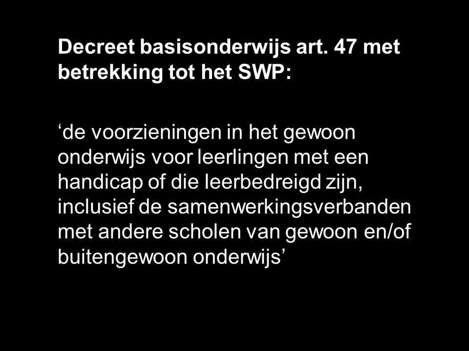 Decreet basisonderwijs art. 47 met betrekking tot het SWP: 'de voorzieningen in het gewoon onderwijs voor leerlingen met een handicap of die leerbedre