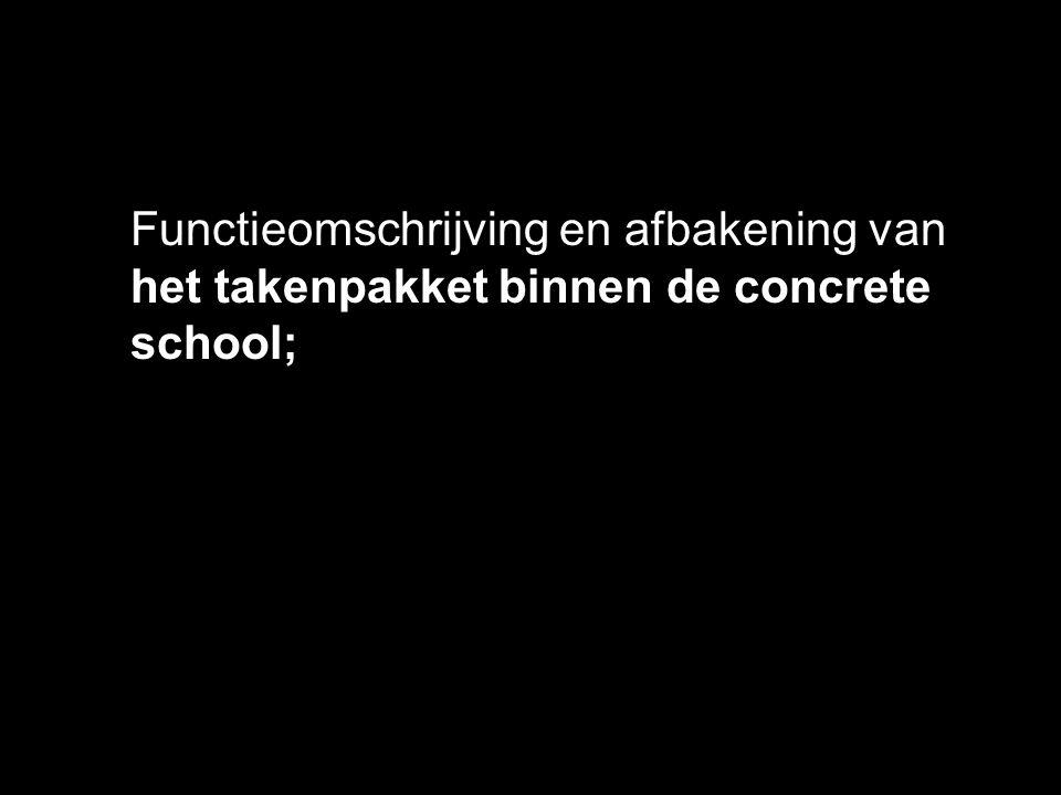 Functieomschrijving en afbakening van het takenpakket binnen de concrete school;