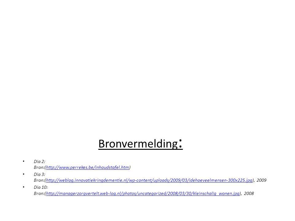 Bronvermelding : Dia 2: Bron:(http://www.perrekes.be/inhoudstafel.htm) Dia 3: Bron:(http://weblog.innovatiekringdementie.nl/wp-content/uploads/2009/03