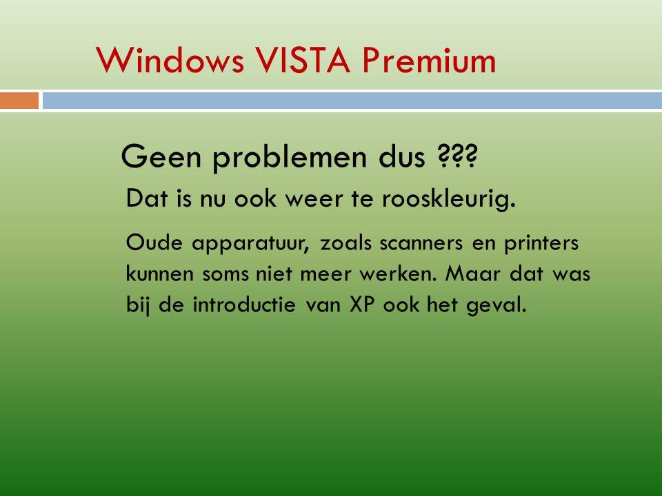 Windows VISTA Premium Geen problemen dus . Dat is nu ook weer te rooskleurig.