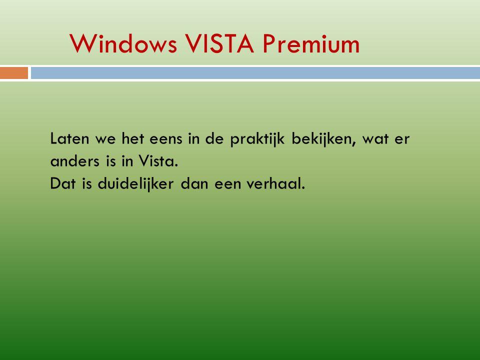 Windows VISTA Premium Laten we het eens in de praktijk bekijken, wat er anders is in Vista.