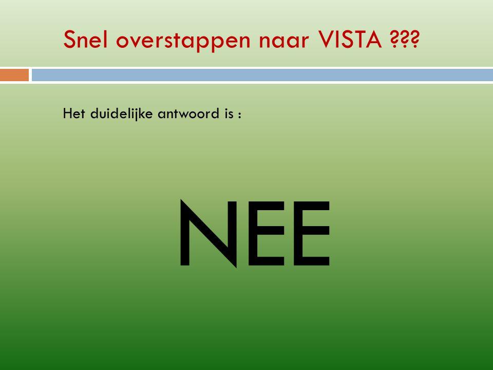 Snel overstappen naar VISTA Het duidelijke antwoord is : NEE