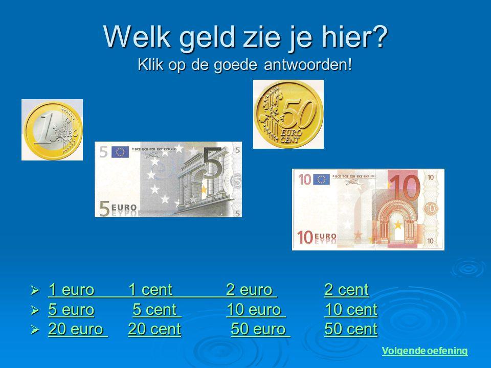Welk geld zie je hier.Klik op de goede antwoorden.