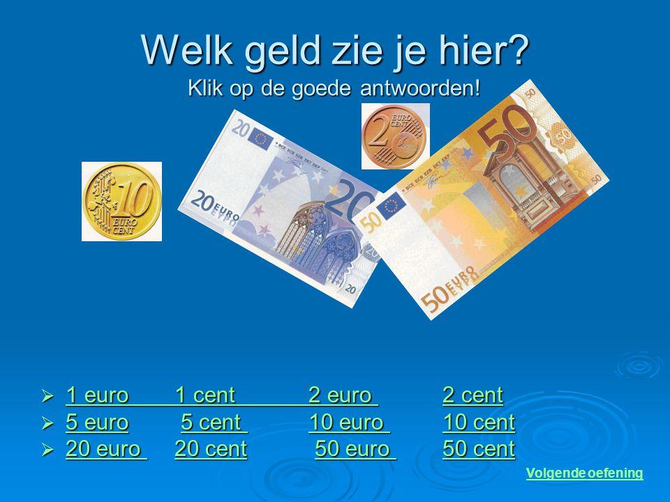 Welk munten zie je hier? Klik op de goede antwoorden!  1 euro 1 cent 2 euro 2 cent 1 euro 1 cent 2 euro 2 cent 1 euro 1 cent 2 euro 2 cent  5 euro 5