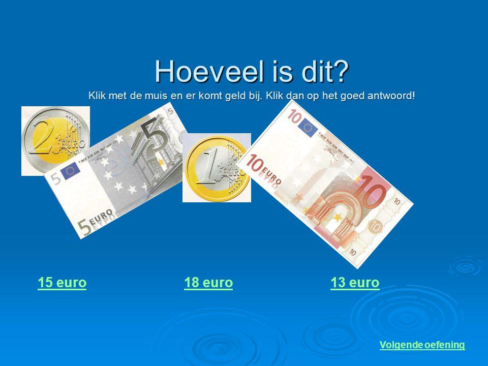 Welk geld zie je hier? Klik op de goede antwoorden!  1 euro 1 cent 2 euro 2 cent 1 euro 1 cent 2 euro 2 cent 1 euro 1 cent 2 euro 2 cent  5 euro 5 c